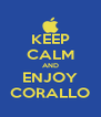 KEEP CALM AND ENJOY CORALLO - Personalised Poster A4 size