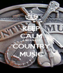 KEEP CALM AND ENJOY COUNTRY MUSIC - Personalised Poster A4 size
