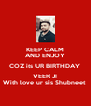 KEEP CALM AND ENJOY COZ its UR BIRTHDAY  VEER JI With love ur sis Shubneet  - Personalised Poster A4 size
