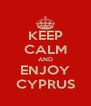 KEEP CALM AND ENJOY CYPRUS - Personalised Poster A4 size