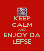 KEEP CALM AND ENJOY DA LEFSE - Personalised Poster A4 size