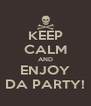 KEEP CALM AND ENJOY DA PARTY! - Personalised Poster A4 size
