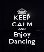 KEEP CALM AND Enjoy Dancing - Personalised Poster A4 size