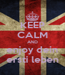 KEEP CALM AND enjoy dein ersti leben - Personalised Poster A4 size