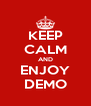 KEEP CALM AND ENJOY DEMO - Personalised Poster A4 size