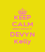 KEEP CALM AND ENJOY DEVYN Kelly - Personalised Poster A4 size