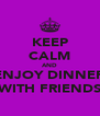 KEEP CALM AND ENJOY DINNER WITH FRIENDS - Personalised Poster A4 size
