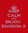 KEEP CALM AND ENJOY  DIVISION 3  - Personalised Poster A4 size