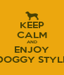 KEEP CALM AND ENJOY DOGGY STYLE - Personalised Poster A4 size