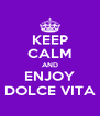 KEEP CALM AND ENJOY DOLCE VITA - Personalised Poster A4 size