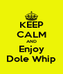KEEP CALM AND Enjoy Dole Whip - Personalised Poster A4 size