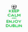 KEEP CALM AND ENJOY DUBLIN - Personalised Poster A4 size
