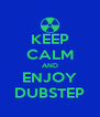 KEEP CALM AND ENJOY DUBSTEP - Personalised Poster A4 size