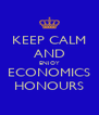 KEEP CALM AND ENJOY ECONOMICS HONOURS - Personalised Poster A4 size