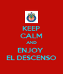 KEEP CALM AND ENJOY  EL DESCENSO - Personalised Poster A4 size