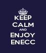 KEEP CALM AND ENJOY ENECC - Personalised Poster A4 size