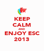 KEEP CALM AND ENJOY ESC 2013 - Personalised Poster A4 size