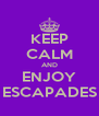 KEEP CALM AND ENJOY ESCAPADES - Personalised Poster A4 size