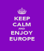 KEEP CALM AND ENJOY EUROPE - Personalised Poster A4 size