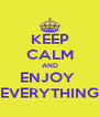KEEP CALM AND ENJOY  EVERYTHING - Personalised Poster A4 size