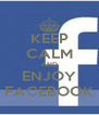 KEEP CALM AND ENJOY FACEBOOK - Personalised Poster A4 size