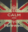 KEEP CALM AND   Enjoy    Farewell   - Personalised Poster A4 size