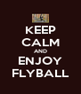 KEEP CALM AND ENJOY FLYBALL - Personalised Poster A4 size