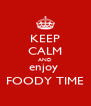 KEEP CALM AND enjoy  FOODY TIME - Personalised Poster A4 size