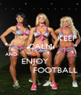 KEEP CALM AND                                 ENJOY                FOOTBALL - Personalised Poster A4 size