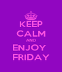 KEEP CALM AND ENJOY  FRIDAY - Personalised Poster A4 size