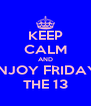 KEEP CALM AND ENJOY FRIDAY  THE 13 - Personalised Poster A4 size