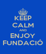 KEEP CALM AND ENJOY FUNDACIÓ - Personalised Poster A4 size