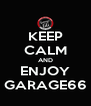 KEEP CALM AND ENJOY GARAGE66 - Personalised Poster A4 size