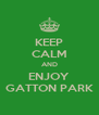 KEEP CALM AND ENJOY GATTON PARK - Personalised Poster A4 size