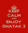 KEEP CALM AND ENJOY GHATAK 2 - Personalised Poster A4 size