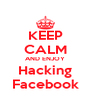 KEEP CALM AND ENJOY Hacking Facebook - Personalised Poster A4 size