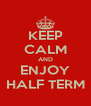 KEEP CALM AND ENJOY HALF TERM - Personalised Poster A4 size