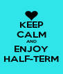 KEEP CALM AND ENJOY HALF-TERM - Personalised Poster A4 size