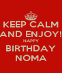 KEEP CALM AND ENJOY! HAPPY BIRTHDAY NOMA - Personalised Poster A4 size