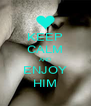KEEP CALM AND ENJOY HIM - Personalised Poster A4 size