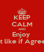 KEEP CALM AND Enjoy  Hit like if Agreed - Personalised Poster A4 size