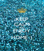 KEEP CALM AND ENJOY HOME :) - Personalised Poster A4 size