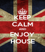 KEEP CALM AND ENJOY HOUSE - Personalised Poster A4 size