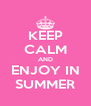 KEEP CALM AND ENJOY IN SUMMER - Personalised Poster A4 size