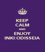 KEEP CALM AND ENJOY INKI:ODISSEIA - Personalised Poster A4 size