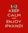 KEEP CALM AND ENJOY IPKKND! - Personalised Poster A4 size