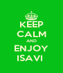 KEEP CALM AND ENJOY ISAVI  - Personalised Poster A4 size