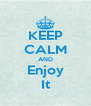 KEEP CALM AND Enjoy It - Personalised Poster A4 size