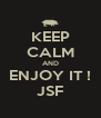 KEEP CALM AND ENJOY IT ! JSF - Personalised Poster A4 size