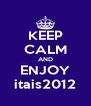 KEEP CALM AND ENJOY itais2012 - Personalised Poster A4 size